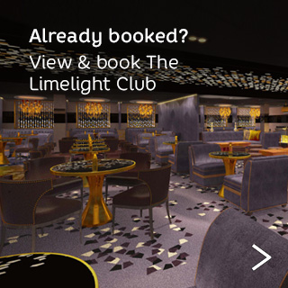 Already booked? View and book the Limelight Club